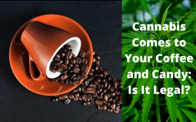 Cannabis Comes to Your Coffee and Candy: Is It Legal?