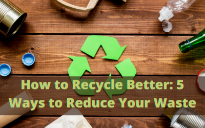 How to Recycle Better: 5 Ways to Reduce Your Waste