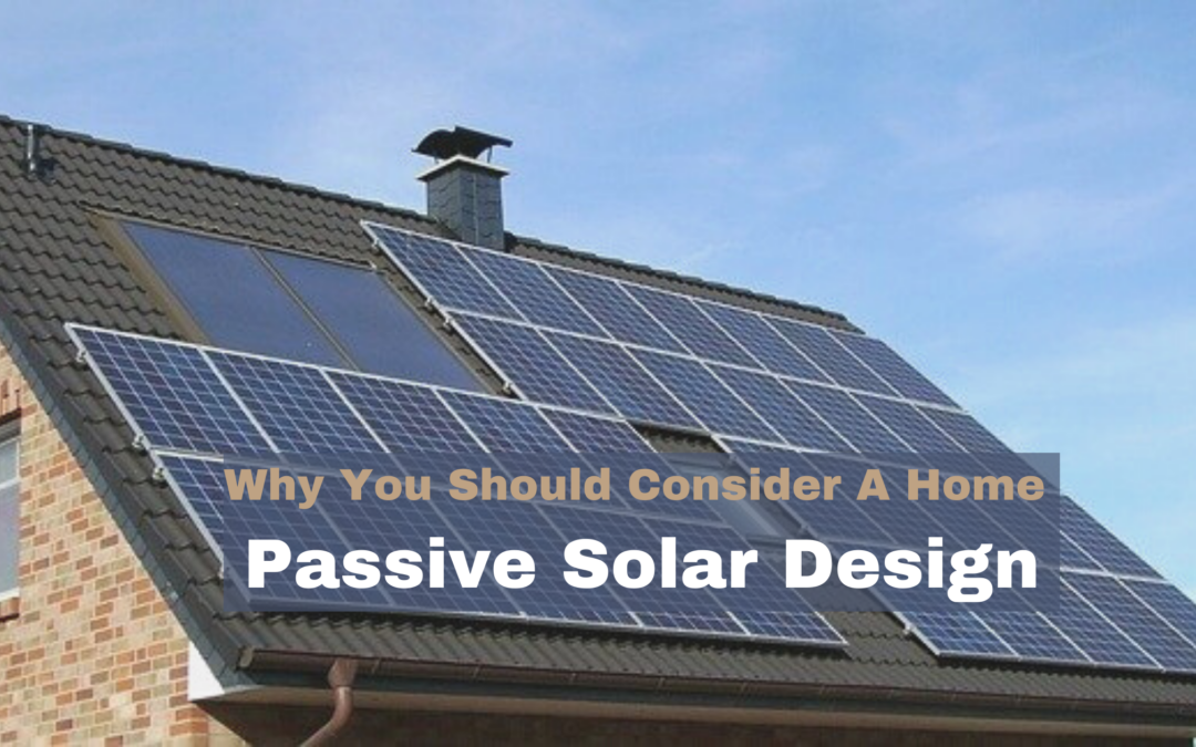 Why you Should Consider a Home Passive Solar Design