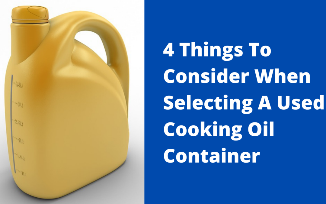 4 Things To Consider When Selecting A Used Cooking Oil Container