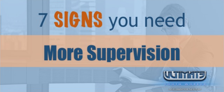 7 signs you need more supervision