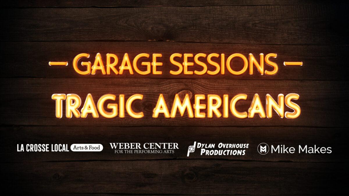 Garage Sessions feat. Tragic Americans