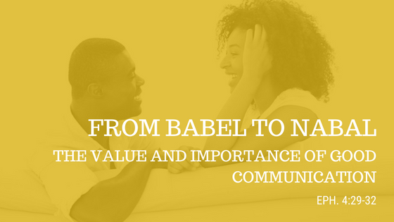 From Babel To Nabal: The Value And Importance Of Good Communication