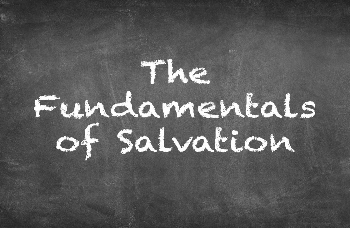 The Fundamentals Of Salvation - Sermon