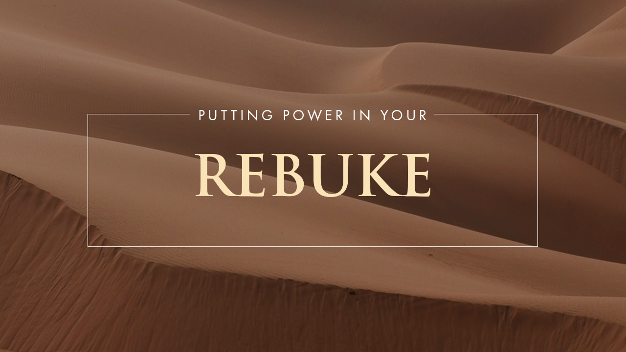 Putting Power In Your Rebuke