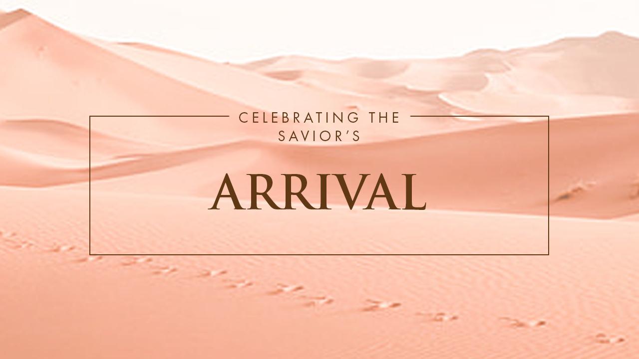 Celebrating The Savior's Arrival