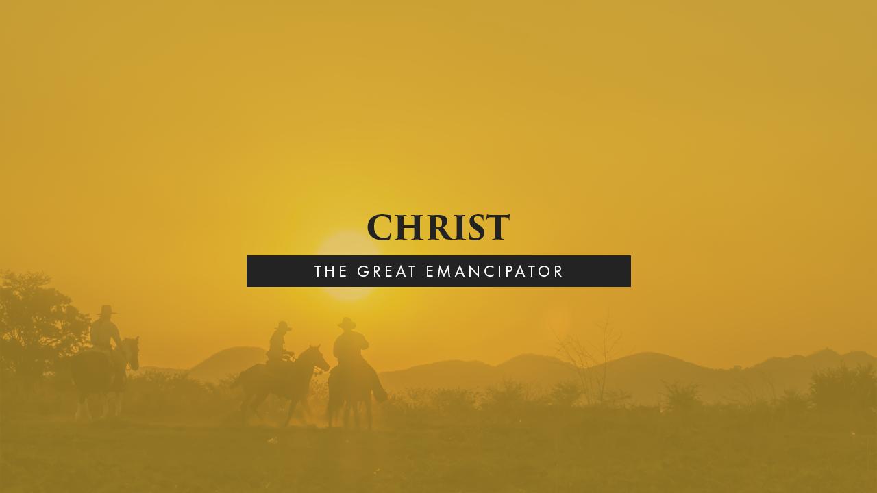 Christ The Great Emancipator