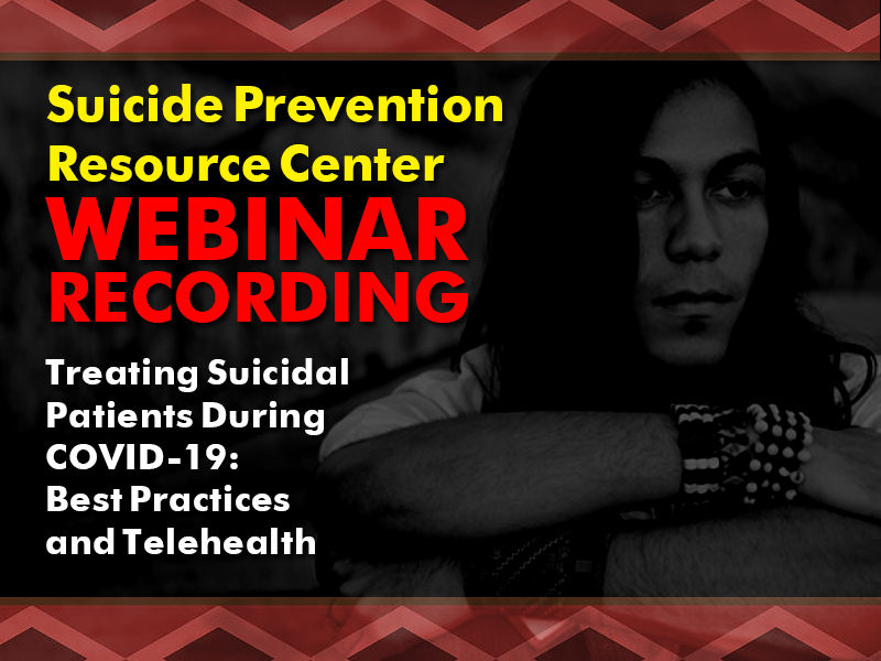 Suicide Prevention Resource Center Webinar Treating Suicidal Patients During COVID-19: Best Practices and Telehealth