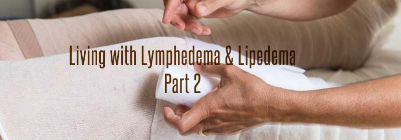 Living with Lymphedema & Lipedema Part II