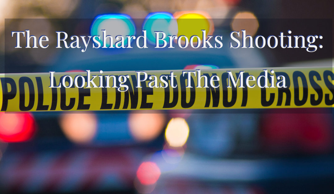 The Rayshard Brooks Shooting: Looking Past The Media