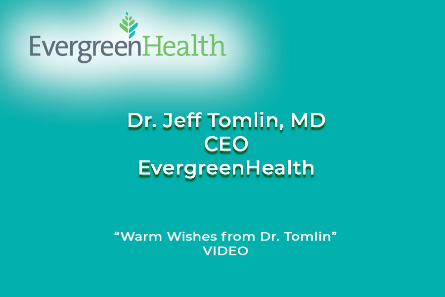 A Message from Dr Jeff Tomlin MD, CEO, EvergreenHealth