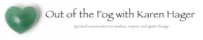Out of the Fog with Karen Hager