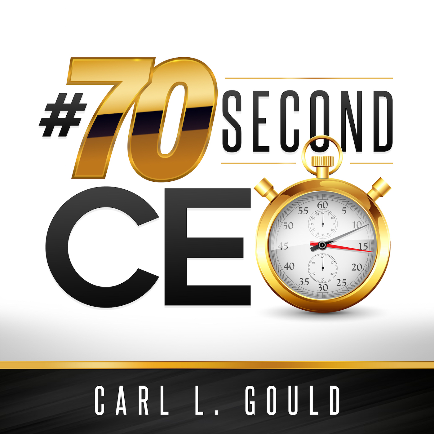 CarlGould-#70secondCEO- Work on one Area at a Time