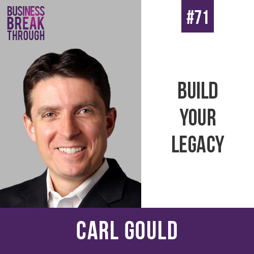 Carl-Gould-Build-Your-Legacy-Podcast