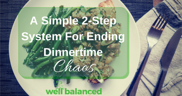 A Simple 2-Step System For Ending Dinnertime Chaos