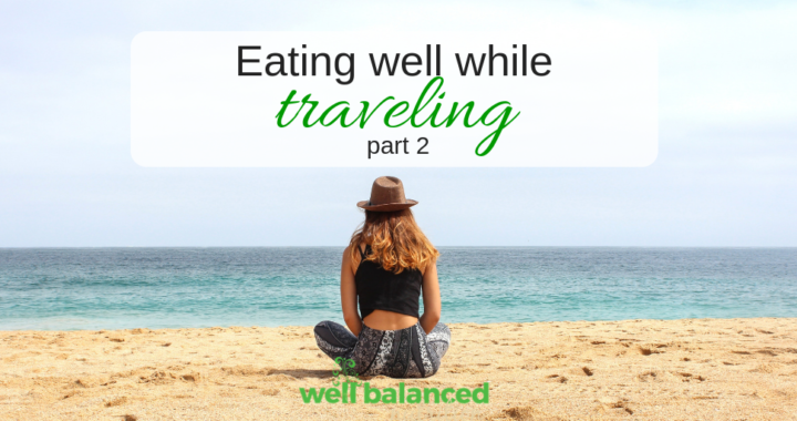 How to eat well while traveling, Part 2