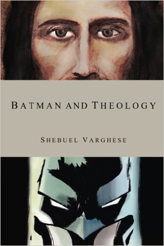 batman and theology book, sheb varghese