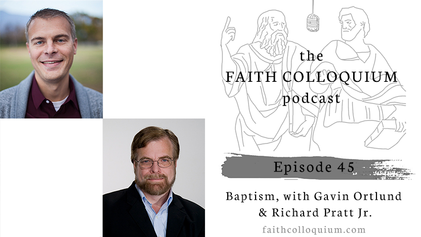 baptism, gavin ortlund, richard pratt jr. faith colloquium podcast, shebuel varghese