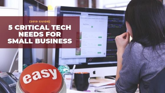 5 Critical Technology Needs for Small Business (2019)