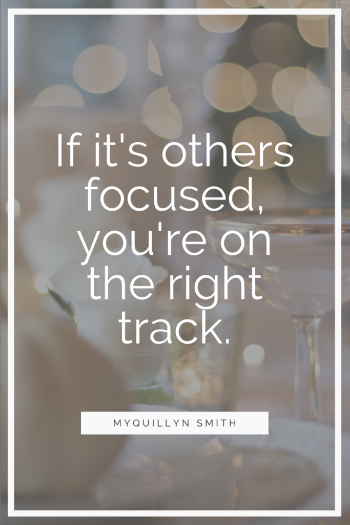 If it's others-focused, you're on the right track.