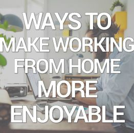 Ways to make working from home more enjoyable