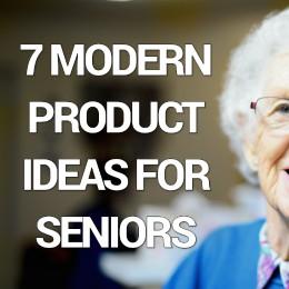 7 modern product ideas for seniors