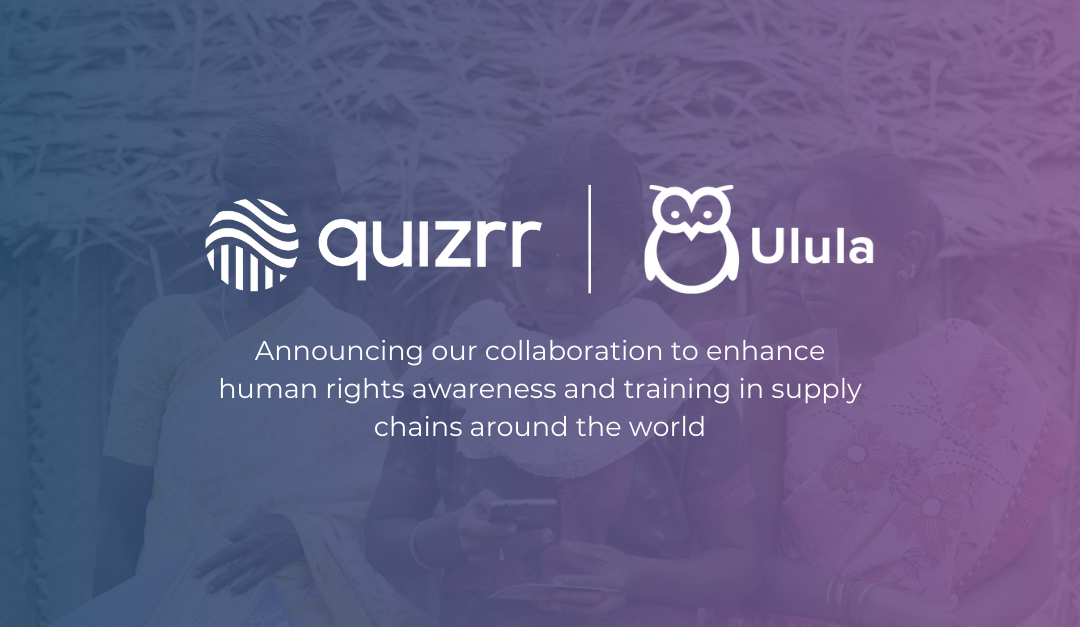 Quizrr and Ulula partner for enhanced human rights awareness and training in supply chains around the world