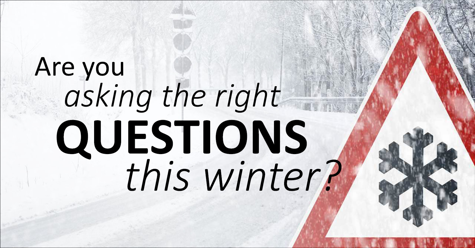 Are you asking the right questions this winter?