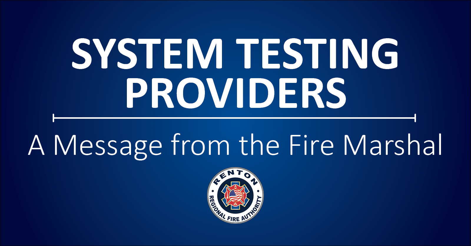 System Testing Provider Notice – A Message from the Fire Marshal