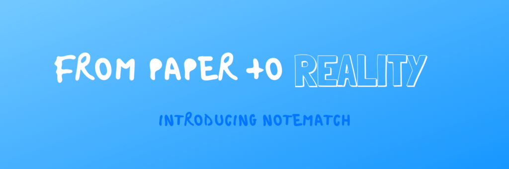 """Banner that reads """"From Paper to Reality: Introducing NoteMatch"""""""