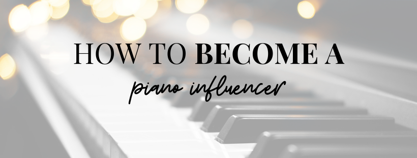 How to Become a Piano Influencer