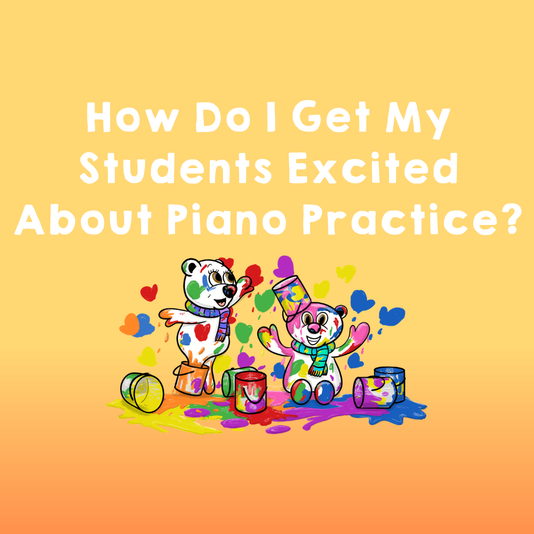 How Do I Get My Students Excited About Piano Practice?