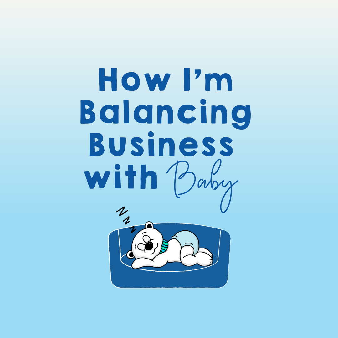 How I'm Balancing Business with Baby
