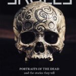 SKULLS: Portraits of the dead and the stories they tell!