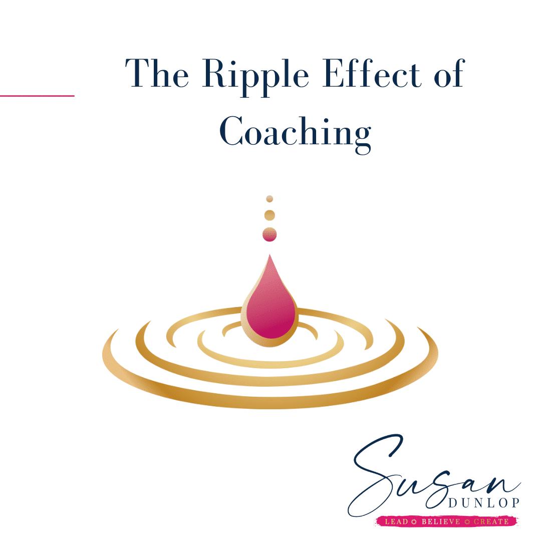 Susan Dunlop Coaching the ripple effect of coaching
