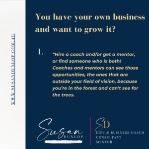 You have your own business and want to grow it? Speak with Susan Dunlop now!