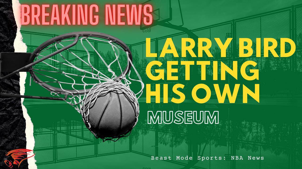 Larry Bird Getting a Museum