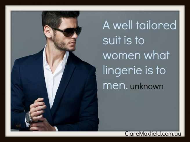 A tailored suit is to a woman what underwear is to a man