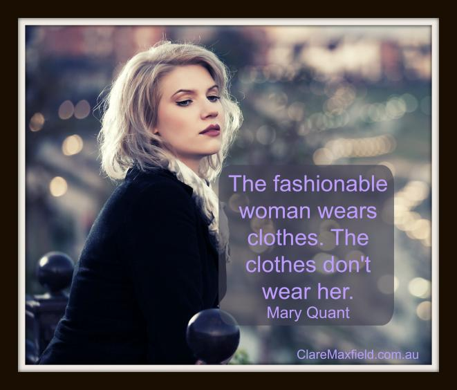 The fashionable woman wears clothes. The clothes don't wear her
