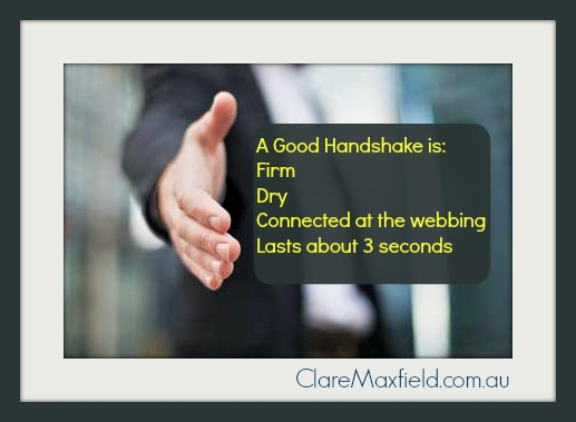 Good handshakes are firm, dry, last 2-3 seconds and meet at the thumb webbing