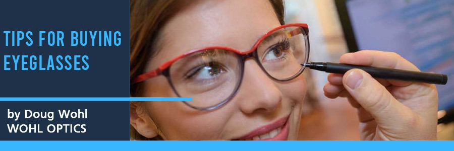 Tips for Buying Eyeglasses Newsletter by Doug Wohl Optician