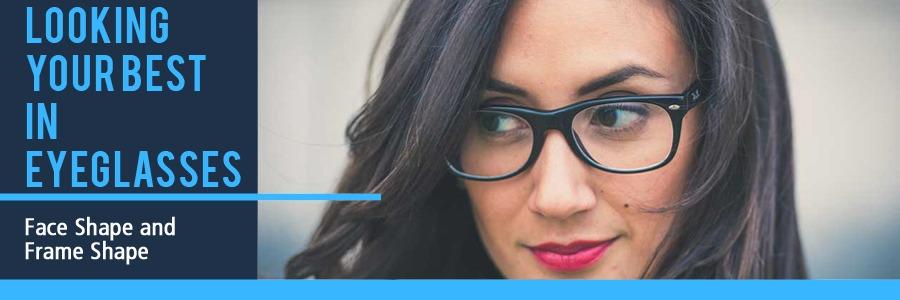 Look Your Best in Eyeglasses Face Shape for Frame Shape