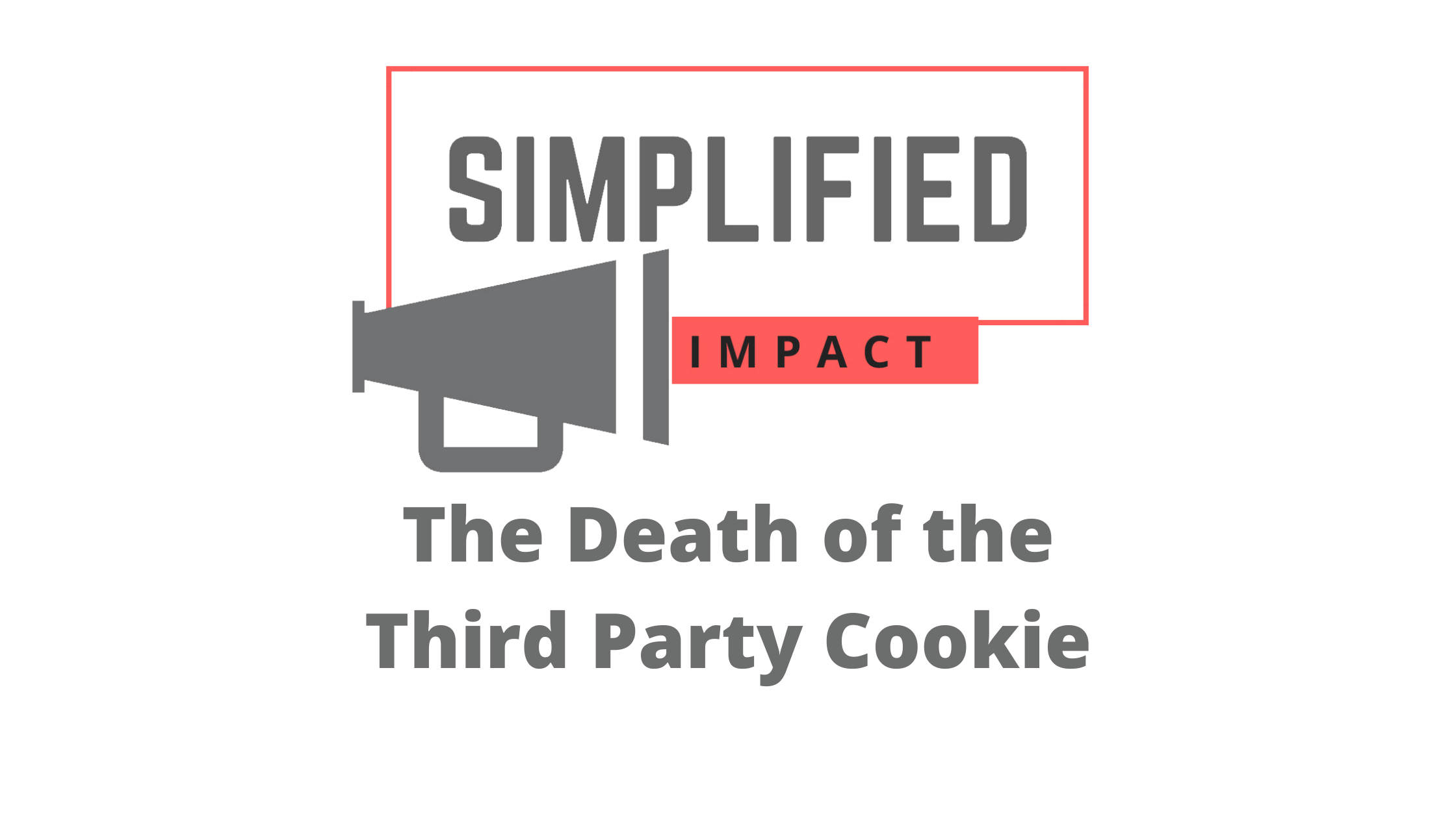 The Death of 3rd Party Cookies- Google FLOC and 1st Party Data Optimization