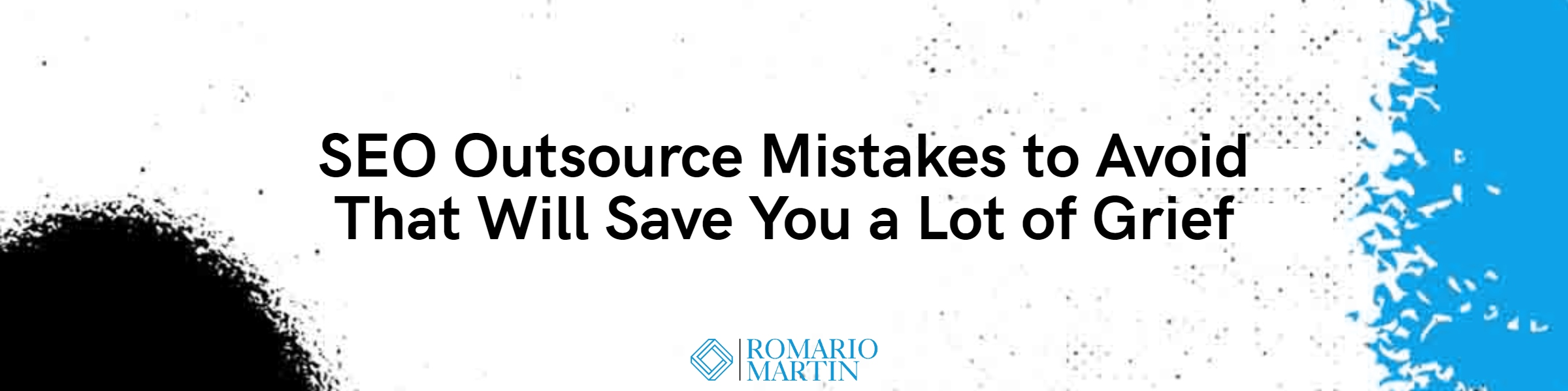 SEO Outsource Mistakes to Avoid That Will Save You a Lot of Grief