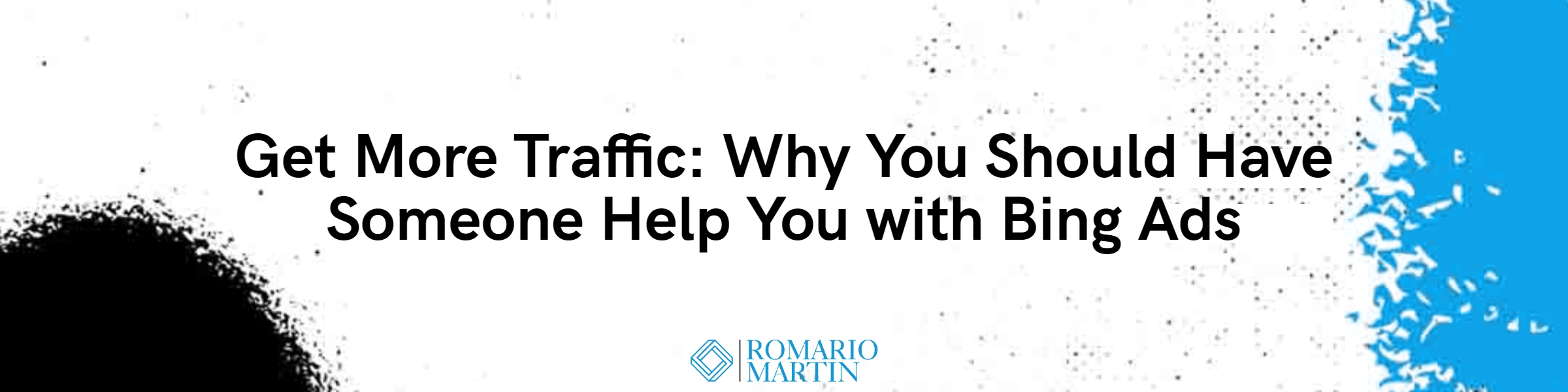 Get More Traffic: Why You Should Have Someone Help You with Bing Ads