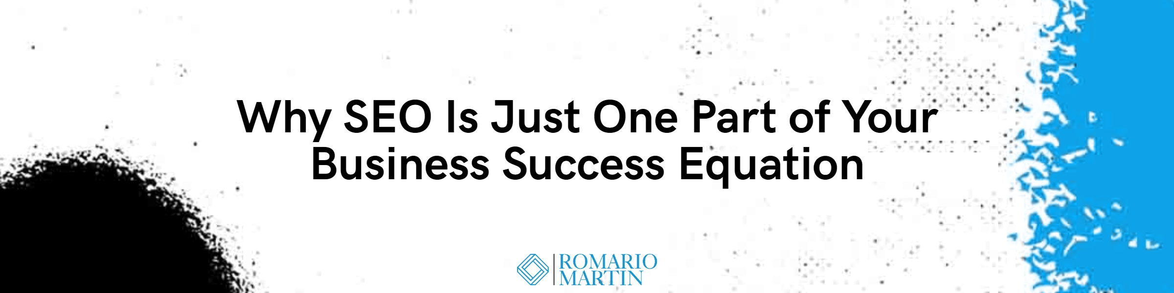 Why SEO Is Just One Part of Your Business Success Equation