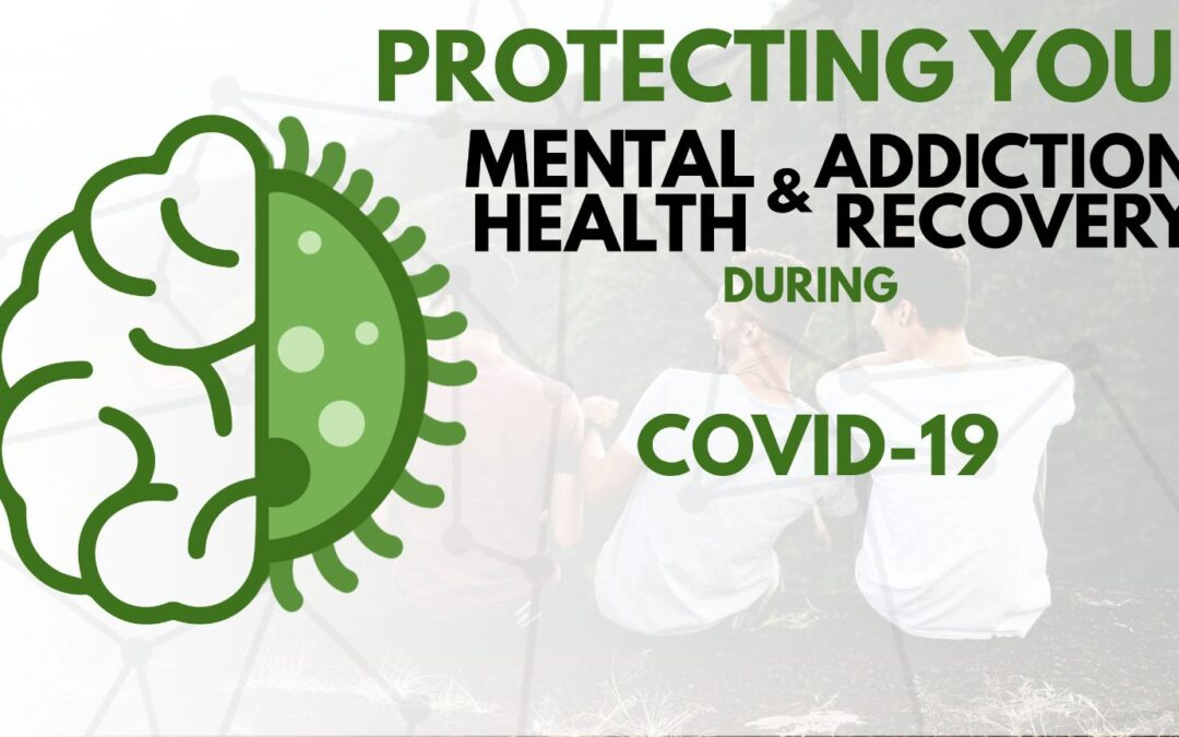 Protecting your Mental Health & Addiction Recovery during COVID19