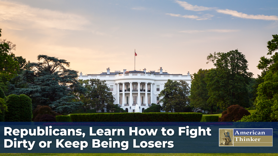 Republicans, Learn How to Fight Dirty or Keep Being Losers