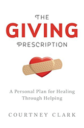 The Giving Prescription: A Personal Plan for Healing Through Helping
