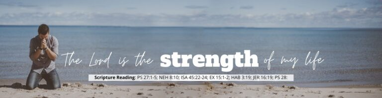The Lord Is The Strength Of My Life